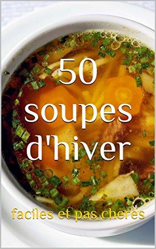 50 soupes d'hiver: faciles et pas cheres par Damien MONET