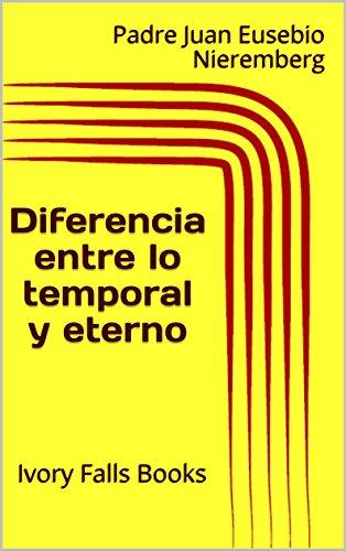 Diferencia entre lo temporal y eterno (obra completa con cinco libros) (Spanish Edition)