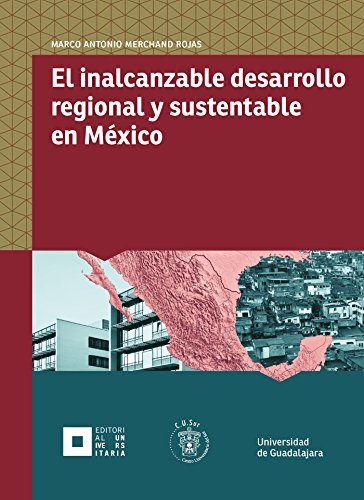 El inalcanzable desarrollo regional y sustentable en México (Monografías de la academia) por Marco Antonio Merchand Rojas