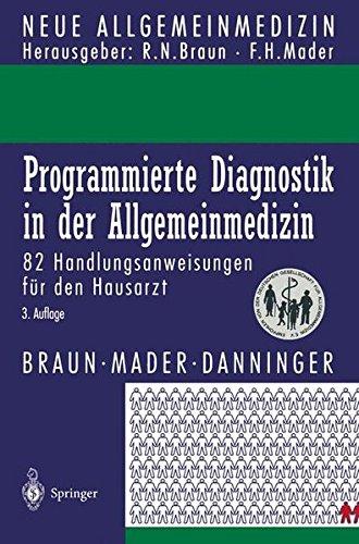 Programmierte Diagnostik in der Allgemeinmedizin: 82 Handlungsanweisungen für den Hausarzt (Neue Allgemeinmedizin)