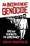 An Inconvenient Genocide: Who Now Remembers the Armenians? by Geoffrey Robertson QC (2014-10-16)