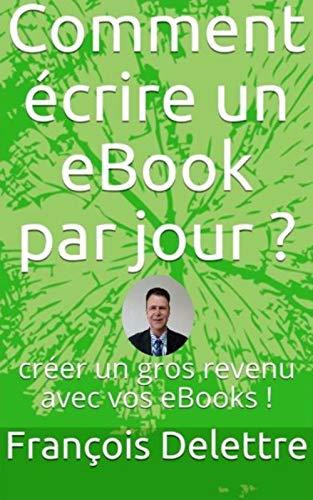 Couverture du livre Comment écrire un eBook par jour ?: créer un méga gros revenu avec vos eBooks !