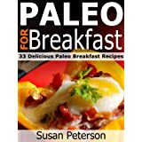 Paleo For Breakfast - 33 Delicious Paleo Breakfast Recipes (Quick and Easy Paleo Recipes Book 1) (English Edition)