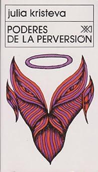 Poderes de la perversión : Ensayo sobre Louis-Ferdinand Céline  par Julia Kristeva