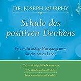 Schule des positiven Denkens: Das vollständige Kursprogramm für ein neues Leben: 3 CDs - Dr. Joseph Murphy