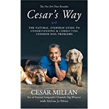 Cesar's Way: The Natural, Everyday Guide to Understanding and Correcting Common Dog Problems by Cesar Millan (2007-08-01)