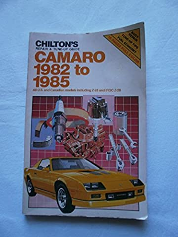 Chilton's Repair & Tune-Up Guide: Camaro 1982 to 1985 : All U.S. and Canadian Models Including Z-28 and Iroc Z-28 (December