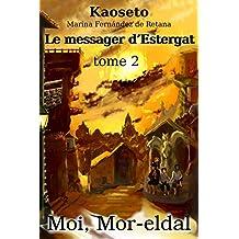 Le messager d'Estergat (Moi, Mor-eldal t. 2)