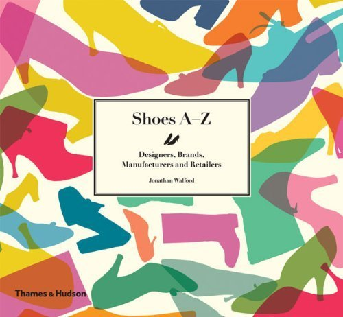 Shoes A-Z: Designers, Brands, Manufacturers and Retailers by Walford, Jonathan (2010) Hardcover