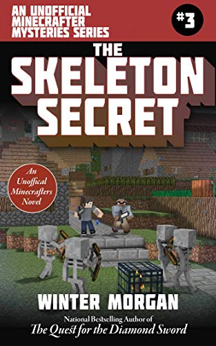 The Skeleton Secret: An Unofficial Minecrafters Mysteries Series, Book Three (Unofficial Minecraft Mysteries)