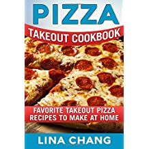 Pizza Takeout Cookbook: Favorite Takeout Pizza Recipes to Make at Home