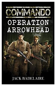 Operation Arrowhead (COMMANDO Book 1) by [Badelaire, Jack]