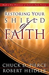 Restoring Your Shield of Faith by Chuck D. Pierce (2003-12-08)
