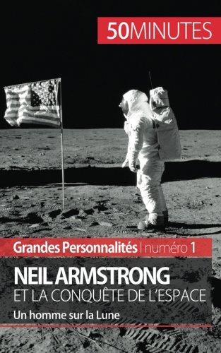 Neil Armstrong et la conqute de l'espace: Un homme sur la Lune