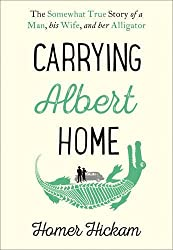 Carrying Albert Home: The Somewhat True Story of a Man, his Wife and her Alligator by Homer Hickam (2015-11-19)