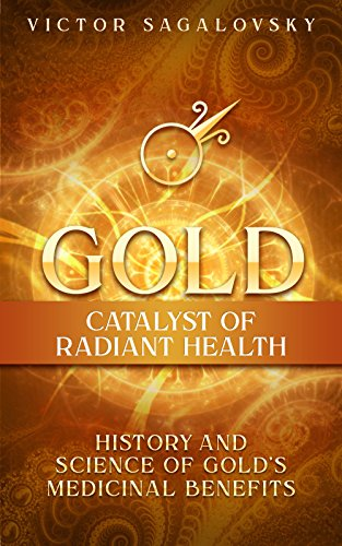 Gold: Catalyst of Radiant Health: History and Science of Golds Medicinal Benefits (English