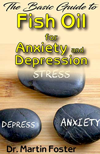 The Basic Guide to Fish Oil for Anxiety and Depression: All you need to know about Fish Oil for treating Anxiety and Depression (English Edition)