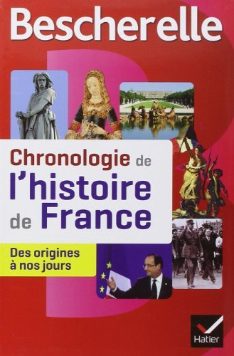 Bescherelle Chronologie de l'histoire de France: Le récit illustré des événements fondateurs de notre histoire, des origines à nos jours de Guillaume Bourel (28 août 2013) Broché