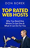 Top Rated Web Hosts: Why You Need One Where To Get One & What It Can Do For You (English Edition)