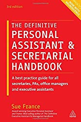The Definitive Personal Assistant & Secretarial Handbook: A Best Practice Guide for All Secretaries, PAs, Office Managers and Executive Assistants by Sue France (2015-08-28)