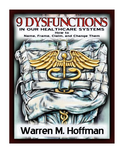 9 Dysfunctions in Our Healthcare Systems: How to Name, Frame, Claim, and Change Them (English Edition)