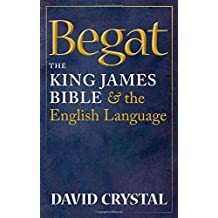 Begat: The King James Bible and the English Language by David Crystal (2011-08-18)
