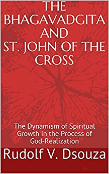 THE BHAGAVADGITA AND ST. JOHN OF THE CROSS: The Dynamism of Spiritual Growth in the Process of God-Realization (3) Descargar PDF Gratis
