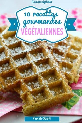 10 recettes gourmandes végétaliennes par Pascale Stretti