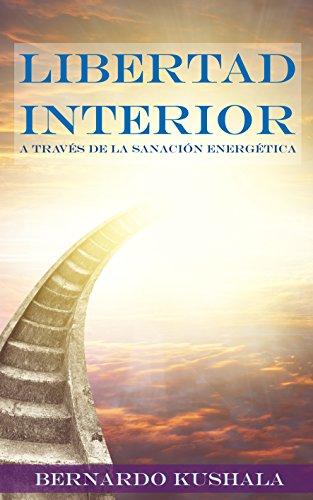 Libertad Interior: A Través de la Sanación Energética por Bernardo Camarena