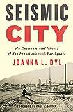 Seismic City: An Environmental History of San Francisco's 1906 Earthquake (Weyerhaeuser Environmental Books)