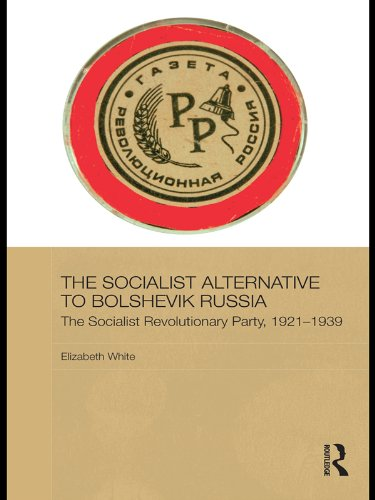 The Socialist Alternative to Bolshevik Russia: The Socialist Revolutionary Party, 1921-39 (BASEES/Routledge Series on Russian and East European Studies Book 68) (English Edition) por Elizabeth White