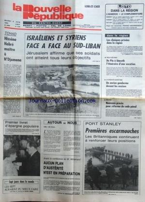 NOUVELLE REPUBLIQUE (LA) [No 11452] du 08/06/1982 - TCHAD / HISSENE HABRE MAITRE A N'DJAMENA - ISRAELIENS ET SYRIENS FACE A FACE AU SUD-LIBAN - AUCUN PLAN d'AUSTERITE N'EST EN PREPARATION - PORT STANLEY / 1ERES ESCARMOUCHES - NOUVEAU PROCES POUR REFORME DU CODE PENAL - EN ANCIEN GENDARME DEVANT LES ASSISES / PATRICK CHAMBORD - MICHEL MORICELLI - LA FAMILLE GRANCHERE - par Collectif