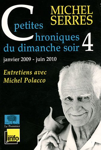 Petites chroniques du dimanche soir 4 - Janvier 2009-Juin 2010 par Michel Serres
