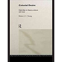 [(Colonial Desire : Hybridity in Theory, Culture and Race)] [By (author) Robert J. C. Young] published on (February, 1995)