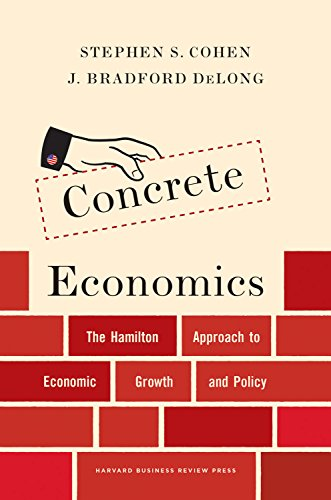 Concrete Economics: The Hamilton Approach to Economic Growth and Policy por Stephen S. Cohen
