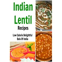 Indian Lentil Recipes - Low Calorie & Delightful 'Dals' Of India (English Edition)