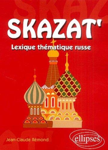 Skazat' : Lexique thématique russe par Jean-Claude Rémond
