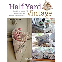 Half Yard Vintage: Sew 23 Gorgeous Accessories from Left-Over Pieces of Fabric