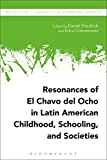 Resonances of El Chavo del Ocho in Latin American Childhood, (New Directions in Comparative and International Education)