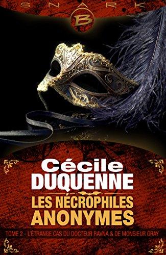 L'Étrange Cas du docteur Ravna et de monsieur Gray: Les Nécrophiles anonymes, T2 (French Edition)