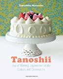 Tanoshii: Joy of Making Japanese-style Cakes and Desserts