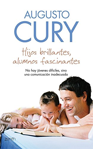 Hijos brillantes, alumnos fascinantes: No hay jóvenes difíciles sino una comunicación inadecuada por Augusto Cury