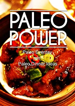 Paleo Power - Paleo Everyday and Paleo Dinner Ideas - 2 Book Pack (Caveman CookBook for low carb, sugar free, gluten-free living) (English Edition) par [Paleo Power]