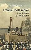 eBook Gratis da Scaricare Francia XVIII secolo illuminismo e rivoluzione (PDF,EPUB,MOBI) Online Italiano