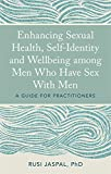 Enhancing Sexual Health, Self-Identity and Wellbeing among Men Who Have Sex With Men: A Guide for Practitioners
