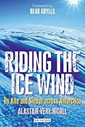 Riding the Ice Wind: By Kite and Sledge across Antarctica