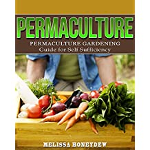 Permaculture: Permaculture Gardening Guide For Self Sufficiency (Permaculture, Gardening, Self Sufficiency) (English Edition)