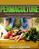Permaculture: Permaculture Gardening Guide For Self Sufficiency (Permaculture, Gardening, Self Sufficiency)