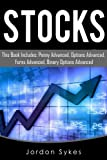 Stock: This Book Includes: Penny Advances, Options Advanced, Forex Advanced, Binary Options Advanced. (Day Trading,stocks,day trading, penny stocks)
