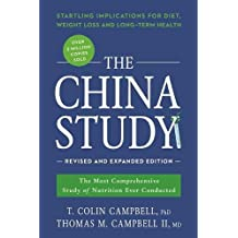 The China Study: Revised and Expanded Edition: The Most Comprehensive Study of Nutrition Ever Conducted and the Startling Implications for Diet, Weight Loss, and Long-Term Health